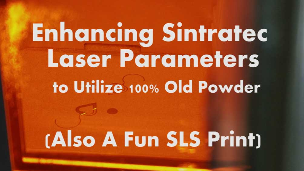 Enhancing Sintratec Laser Parameters to Use 100% Old Powder