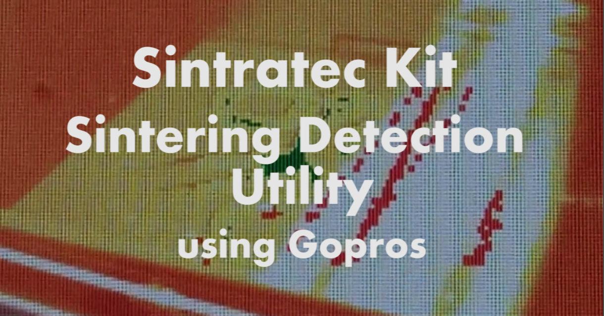 Sintratec Kit – Sintering Detection Utility (using Gopro cameras)